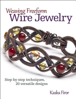 Weaving Freeform Wire Jewelry By Kaska, Firor
